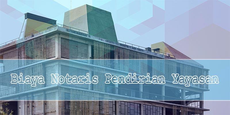 Biaya Notaris Pendirian Yayasan Di Jakarta